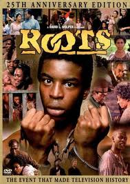 Roots, the TV miniseries that changed history.